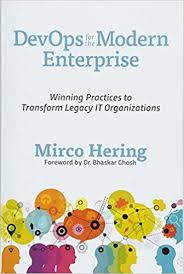 Book Review: DevOps for the Modern Enterprise, Winning Practices to Transform Legacy IT Organizations – Mirco Hering